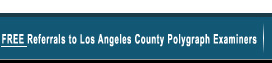 Free Referrals to Los Angeles County Polygraph Examiners