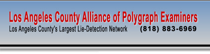 Los Angeles County Alliance of Polygraph Examiners - Los Angeles County's Largest Lie Detection Network